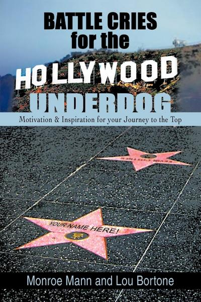Battle Cries for the Hollywood Underdog: Motivation & Inspiration for Your Journey to the Top