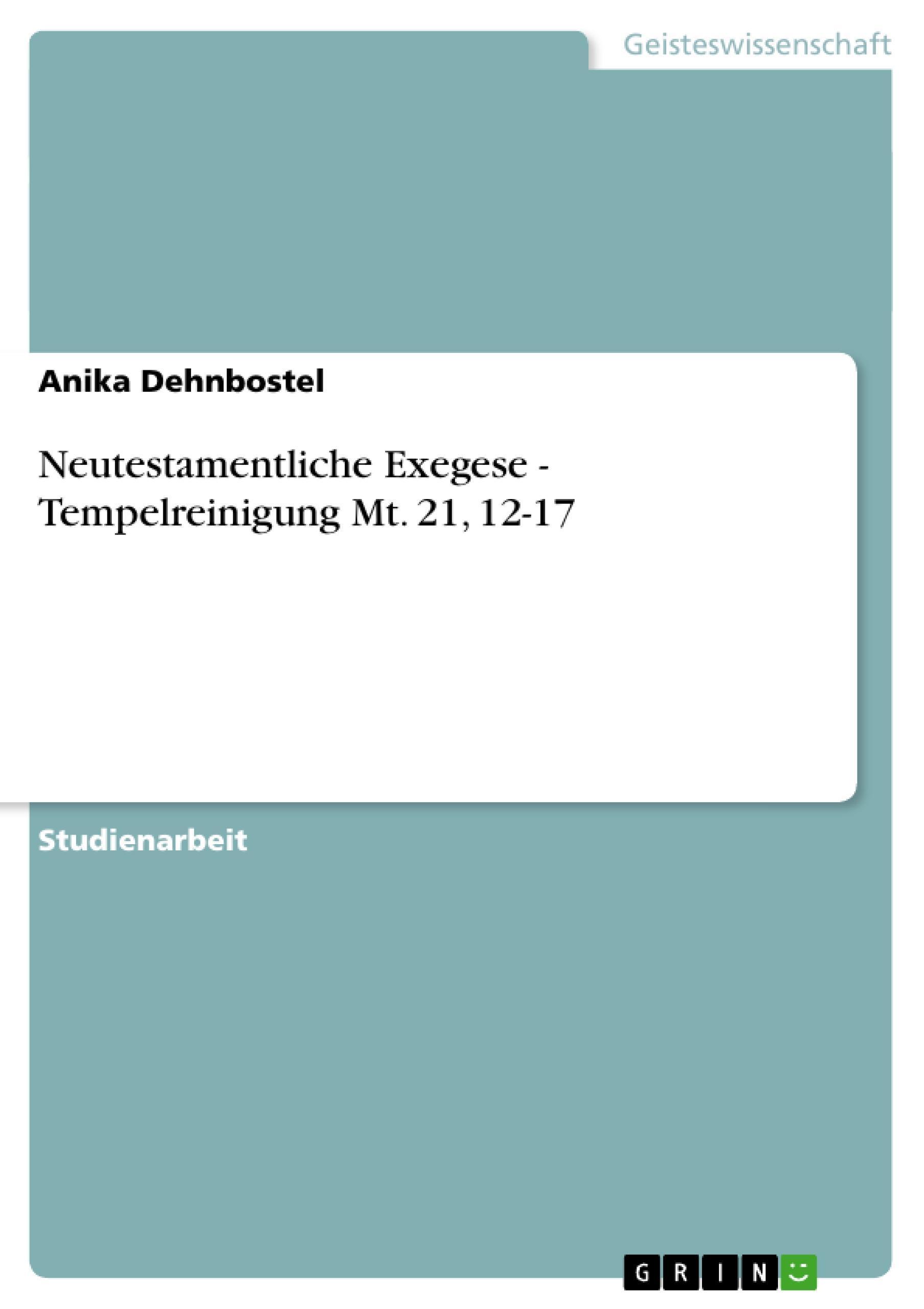 Neutestamentliche Exegese - Tempelreinigung Mt. 21, 12-17 Anika Dehnbostel