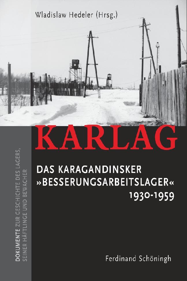 """Karlag. Das Karagandinsker """"""""Besserungsarbeitslager"""""""" 1930 - 1959 Wladislaw ..."""