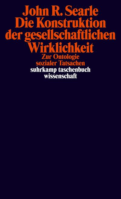 Die Konstruktion der gesellschaftlichen Wirklichkeit: Zur Ontologie sozialer Tatsachen (suhrkamp taschenbuch wissenschaft)