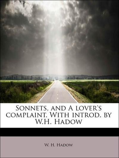 Sonnets, and A lover's complaint. With introd. by W.H. Hadow