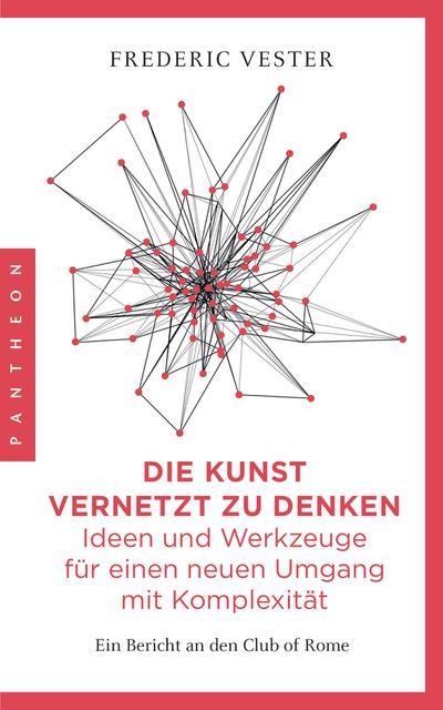 Die Kunst vernetzt zu denken: Ideen und Werkzeuge für einen neuen Umgang mit Komplexität