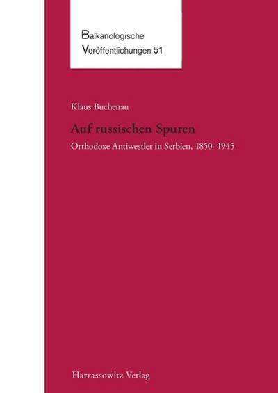 Auf russischen Spuren. Orthodoxe Antiwestler in Serbien, 1850-1945