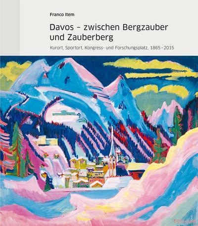 Davos - zwischen Bergzauber und Zauberberg