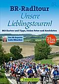 BR-Radltour - Unsere Lieblingstouren; Mit Karten und Tipps, vielen Fotos und Anekdoten   ; Deutsch