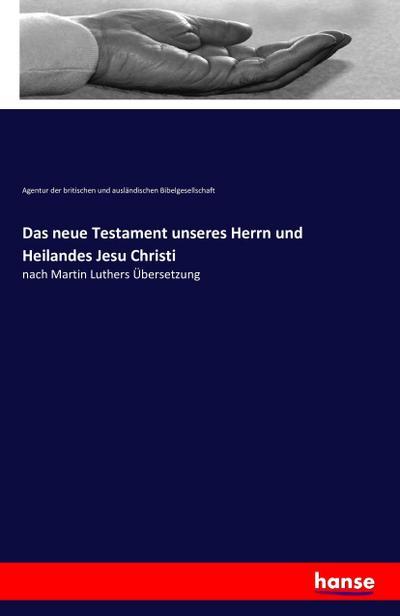 Das neue Testament unseres Herrn und Heilandes Jesu Christi