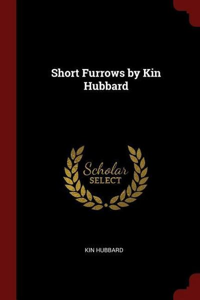 Short Furrows by Kin Hubbard
