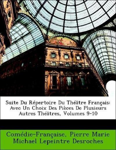 Suite Du Répertoire Du Théâtre Français: Avec Un Choix Des Pièces De Plusieurs Autres Théâtres, Volumes 9-10