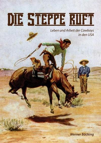 Die Steppe ruft: Leben und Arbeit der Cowboys in den USA
