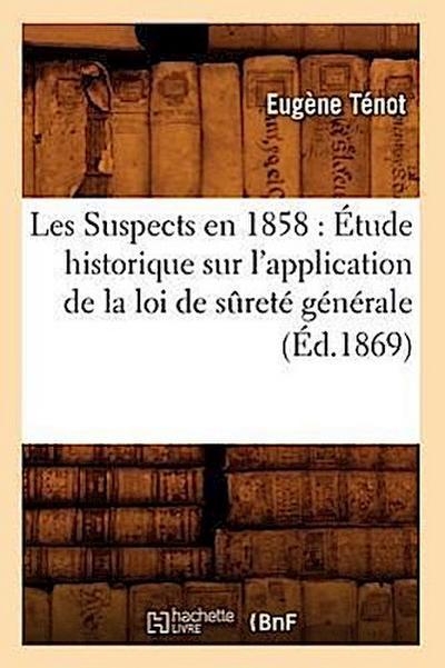 Les Suspects En 1858: Étude Historique Sur l'Application de la Loi de Sûreté Générale (Éd.1869)