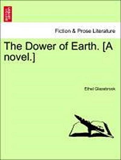 The Dower of Earth. [A novel.] VOLUME II