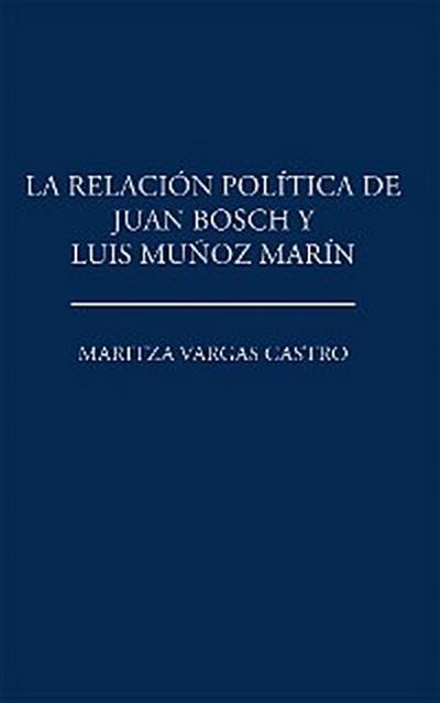 La Relación Política De Juan Bosch Y Luis Muñoz Marín