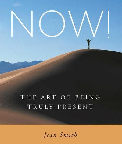 Now!: The Art of Being Truly Present