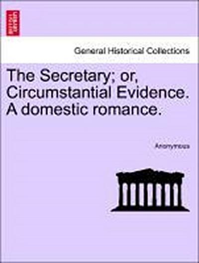 The Secretary; or, Circumstantial Evidence. A domestic romance.