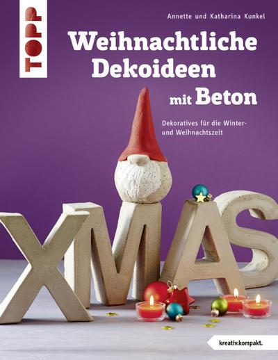 Weihnachtliche Dekoideen mit Beton (kreativ.kompakt.); Dekoratives für die Winter- und Weihnachtszeit; kreativ.kompakt.; Deutsch
