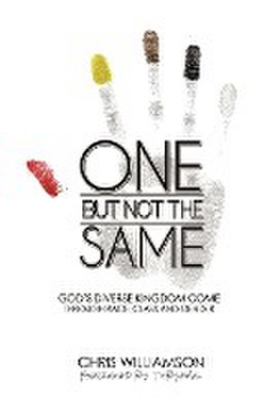One But Not the Same: God's Diverse Kingdom Come Through Race, Class, and Gender