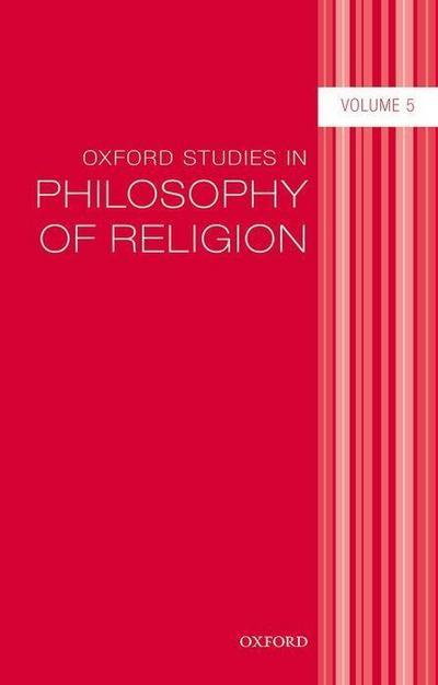 Oxford Studies in Philosophy of Religion, Volume 5