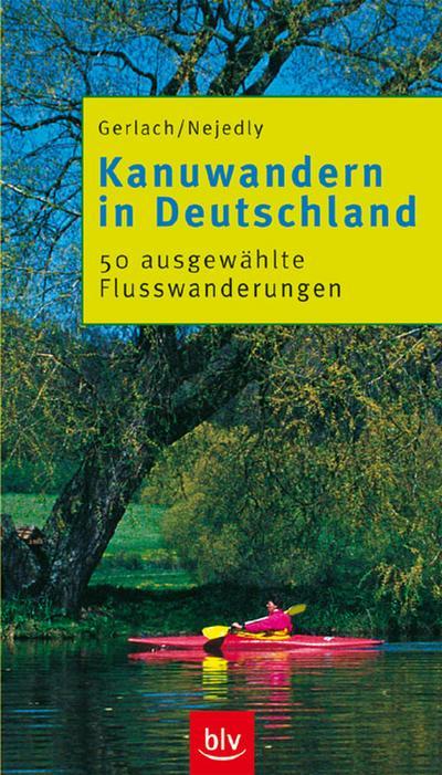 Kanuwandern in Deutschland: 48 ausgewählte Flusswanderungen