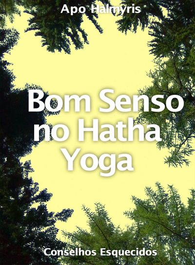 Bom Senso no Hatha Yoga: Conselhos Esquecidos