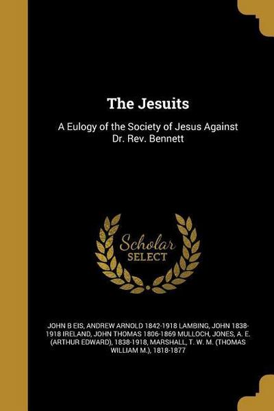 The Jesuits: A Eulogy of the Society of Jesus Against Dr. Rev. Bennett