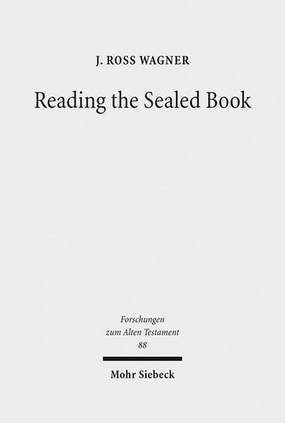 Reading the Sealed Book: Old Greek Isaiah and the Problem of Septuagint Hermeneutics (Forschungen zum Alten Testament)