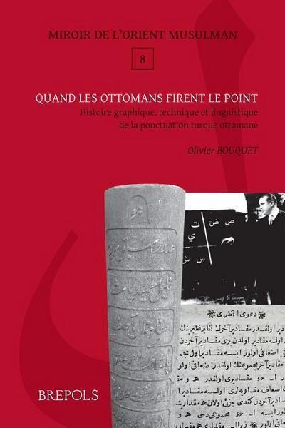 Quand Les Ottomans Firent Le Point: Histoire Graphique, Technique Et Linguistique de la Ponctuation Ottomane