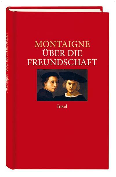 Über die Freundschaft: Ausgewählte Essais (insel taschenbuch)