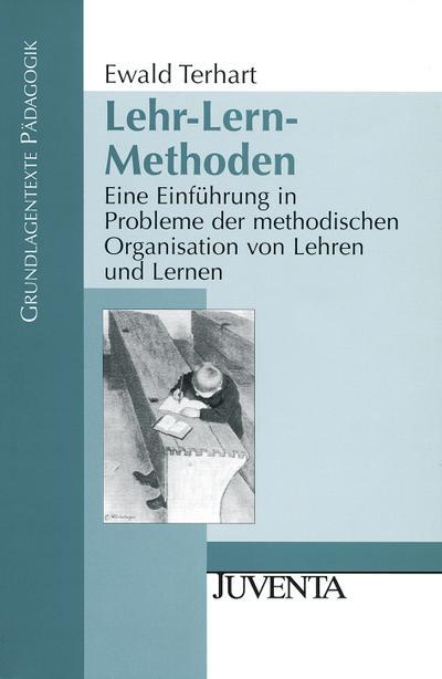 Lehr-Lern-Methoden: Eine Einführung in Probleme der methodischen Organisation von Lehren und Lernen (Grundlagentexte Pädagogik)