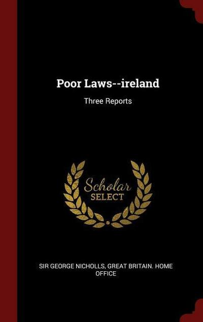 Poor Laws--Ireland: Three Reports