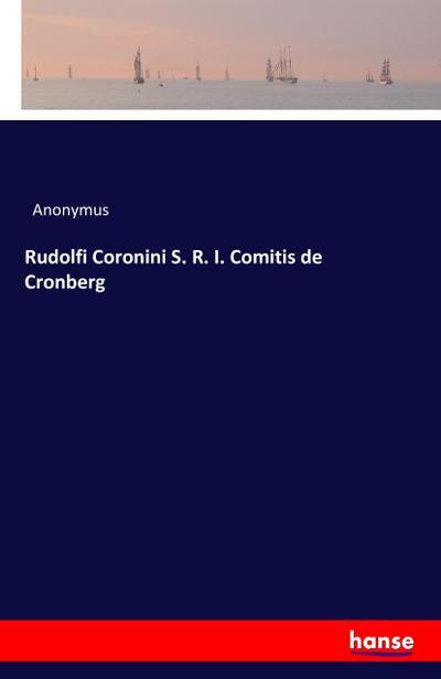 Rudolfi Coronini S. R. I. Comitis de Cronberg