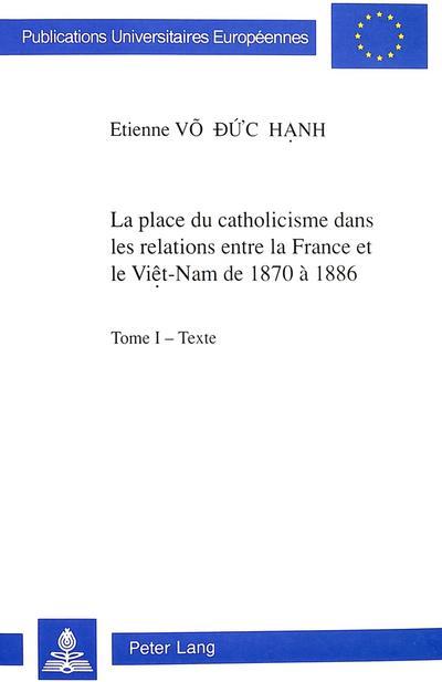 La Place Du Catholicisme Dans Les Relations Entre La France Et Le Viet-Nam de 1870 a 1886