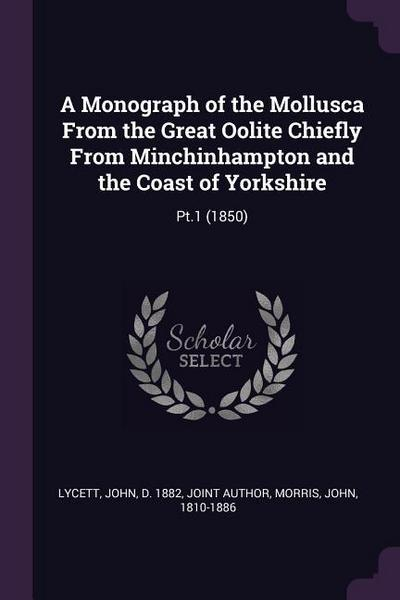 A Monograph of the Mollusca from the Great Oolite Chiefly from Minchinhampton and the Coast of Yorkshire: Pt.1 (1850)