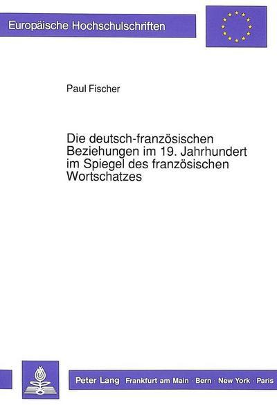 Die deutsch-französischen Beziehungen im 19. Jahrhundert im Spiegel des französischen Wortschatzes