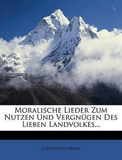 Moralische Lieder zum Nutzen und Vergnügen des lieben Landvolkes.