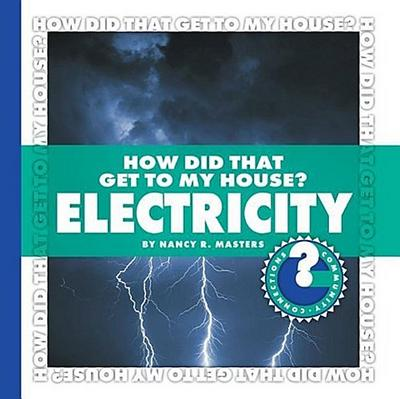 How Did That Get to My House? Electricity