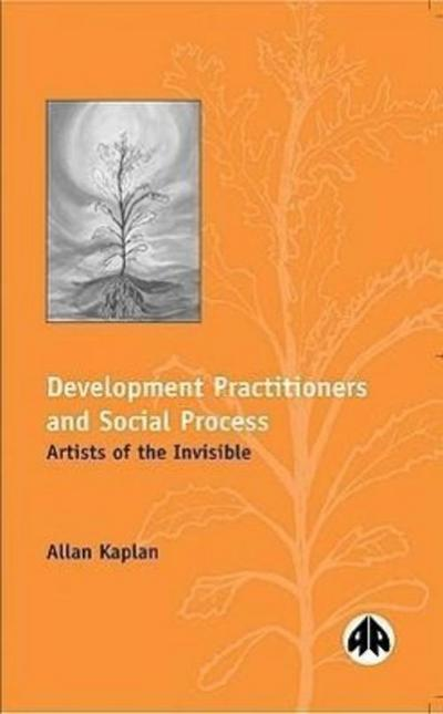 Development Practitioners and Social Process: Artists of the Invisible