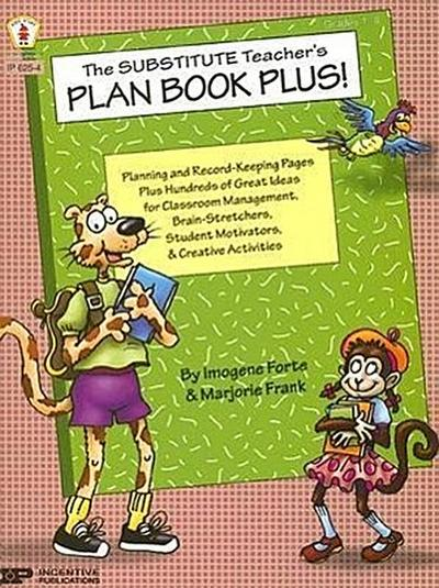 The Substitute Teacher's Plan Book Plus!: Planning and Record-Keeping Pages Plus Hundred of Great Ideas for Classroom Management, Brain-Stretchers, St