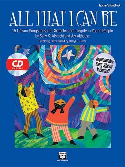 All That I Can Be: 15 Unison Songs to Build Character and Integrity in Young People, Book & CD