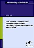 Modulationen neuromuskulärer Bewegungsregulation bei Laufbewegungen unter variierenden Bedingungen - Roland Stutz