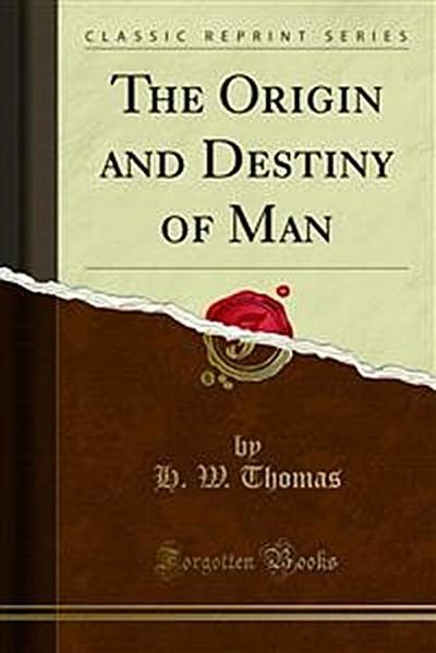The Origin and Destiny of Man