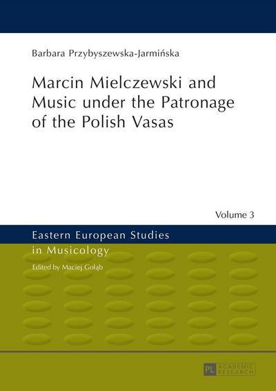 Marcin Mielczewski and Music under the Patronage of the Polish Vasas
