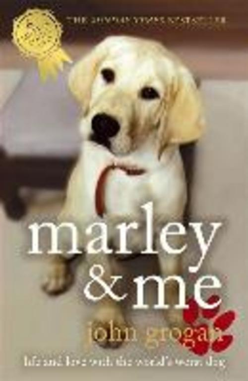 Marley and Me: Life and Love with the World's Worst Dog John Grogan