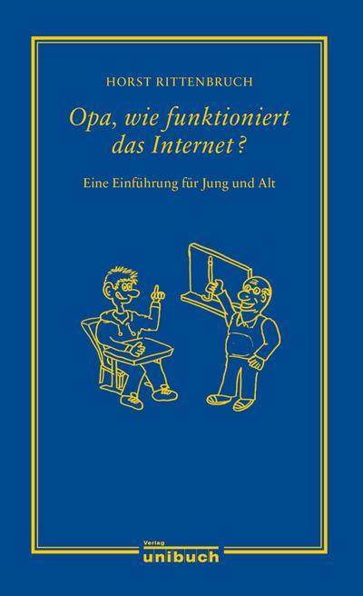 Opa, wie funktioniert das Internet?: Eine Einführung für Jung und Alt