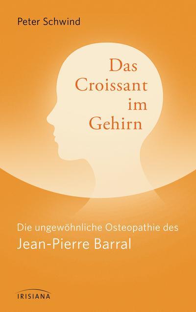 Das Croissant im Gehirn: Die ungewöhnliche Osteopathie des Jean-Pierre Barral