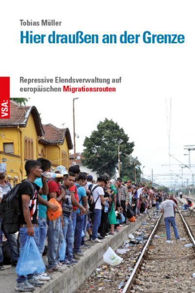 Hier draußen an der Grenze: Repressive Elendsverwaltung auf europäischen Migrationsrouten
