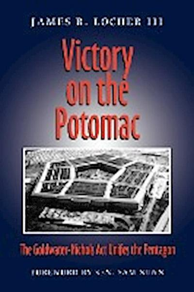 Victory on the Potomac: The Goldwater-Nichols ACT Unifies the Pentagon