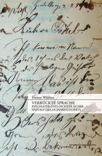 Verrückte Sprache: Psychiater und Dichter in der Anstalt des 19. Jahrhunderts
