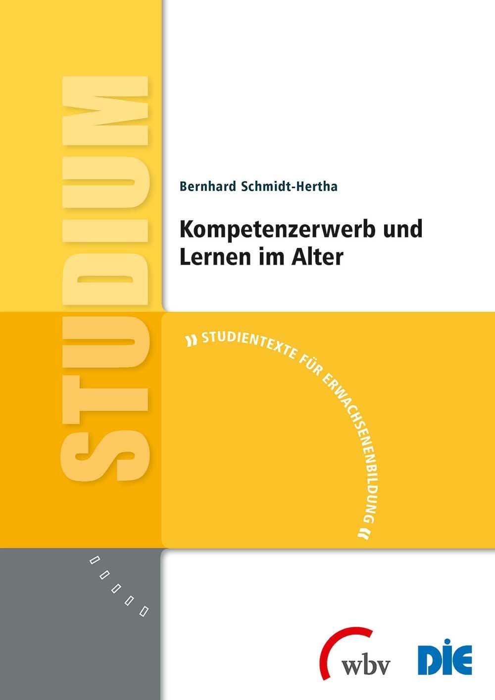 Kompetenzerwerb und Lernen im Alter Bernhard Schmidt-Hertha
