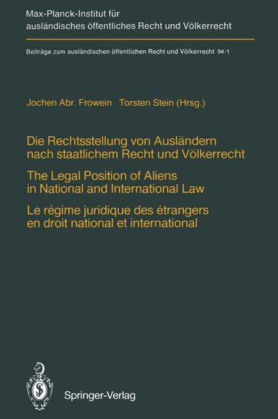 Die Rechtsstellung von Ausländern nach staatlichem Recht und Völkerrecht / The Legal Position of Aliens in National and International Law / Le régime juridique des étrangers en droit national et international