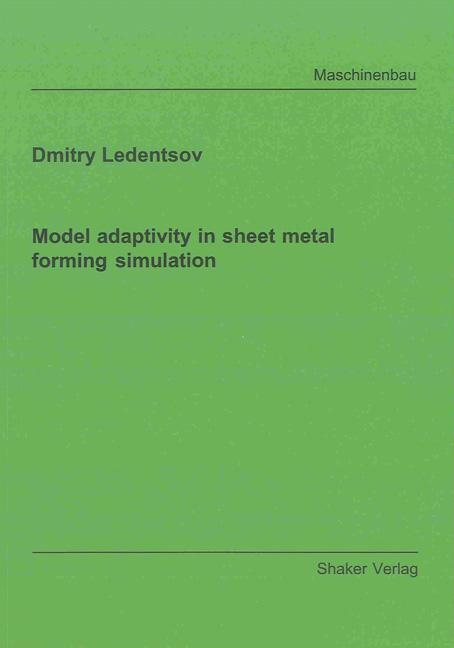 Model adaptivity in sheet metal forming simulation, Dmitry Ledentsov